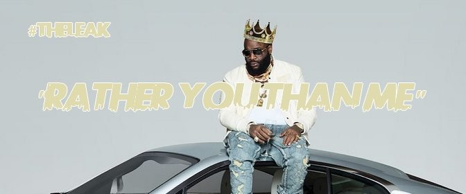 Leak Preview: Rick Ross – Rather You Than Me